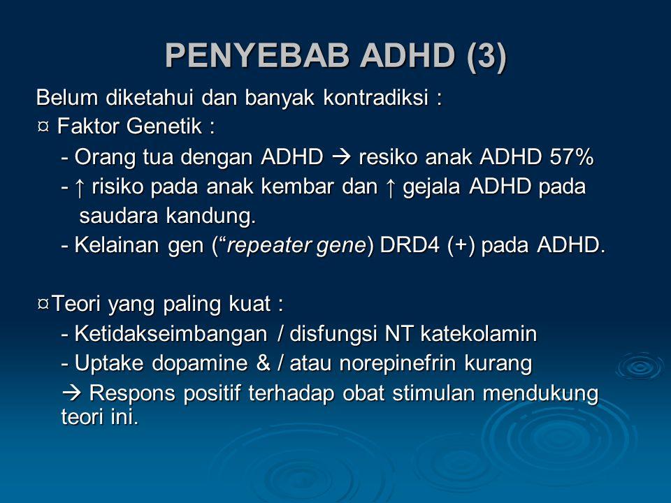 Belum diketahui dan banyak kontradiksi : ¤ Faktor Genetik : - Orang tua dengan ADHD  resiko anak ADHD 57% - ↑ risiko pada anak kembar dan ↑ gejala ADHD pada saudara kandung.