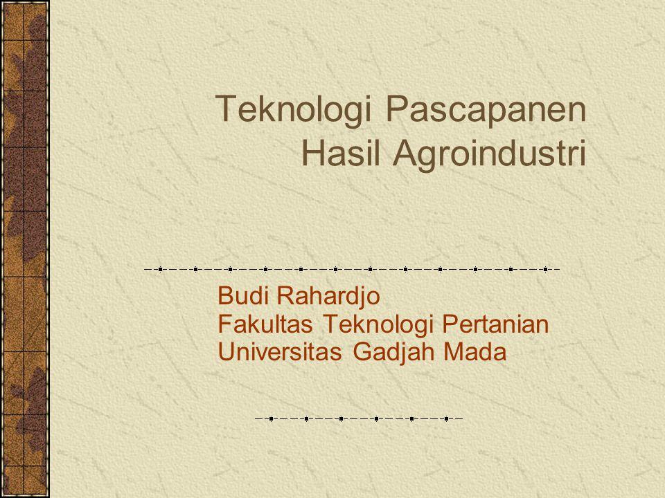 Teknologi Pascapanen Hasil Agroindustri Budi Rahardjo Fakultas Teknologi Pertanian Universitas Gadjah Mada