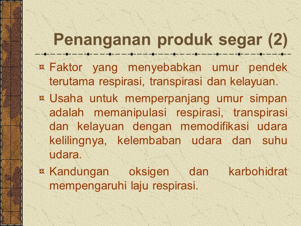 Penanganan produk segar (2) Faktor yang menyebabkan umur pendek terutama respirasi, transpirasi dan kelayuan.