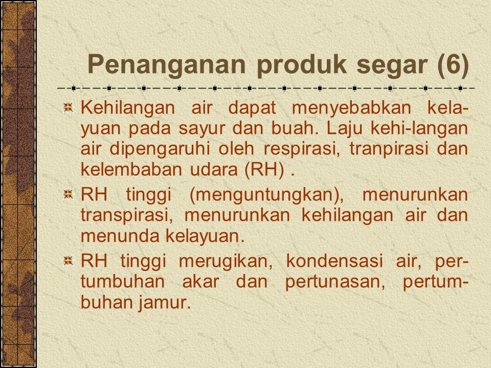 Penanganan produk segar (6) Kehilangan air dapat menyebabkan kela- yuan pada sayur dan buah.