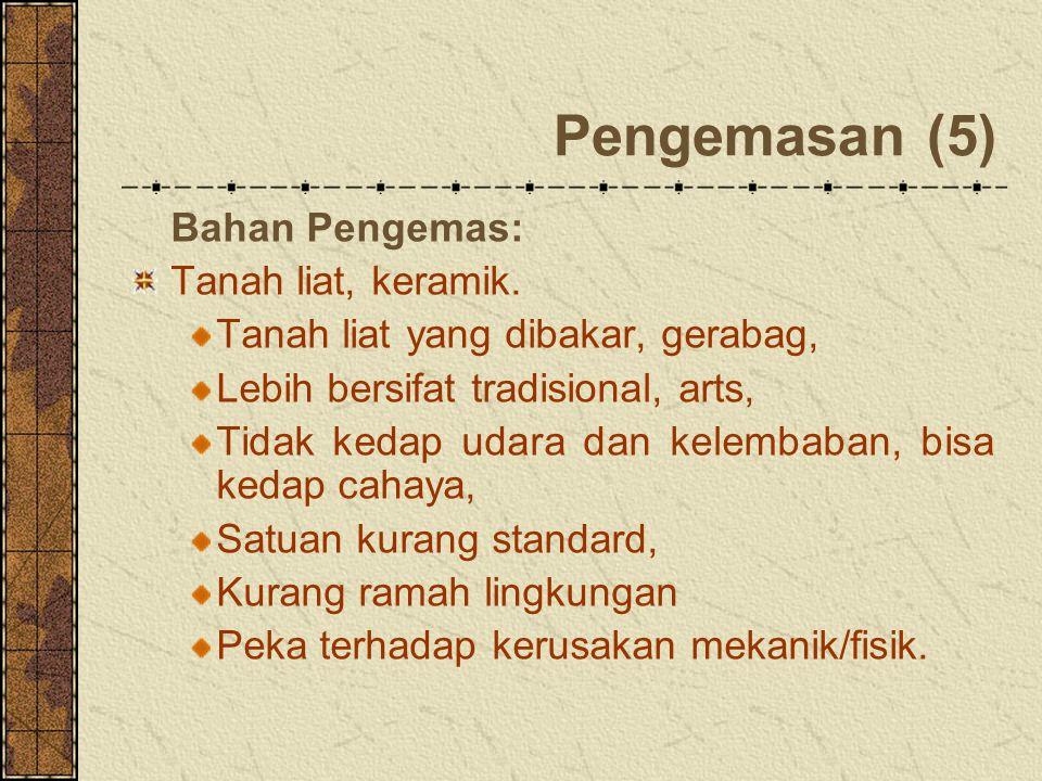 Pengemasan (5) Bahan Pengemas: Tanah liat, keramik.