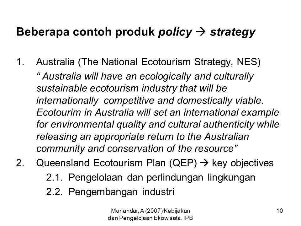 Munandar, A (2007) Kebijakan dan Pengelolaan Ekowisata. IPB 10 Beberapa contoh produk policy  strategy 1.Australia (The National Ecotourism Strategy,