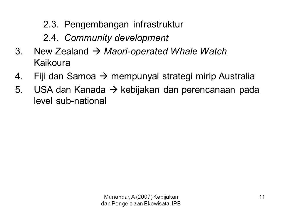 Munandar, A (2007) Kebijakan dan Pengelolaan Ekowisata. IPB 11 2.3. Pengembangan infrastruktur 2.4. Community development 3.New Zealand  Maori-operat