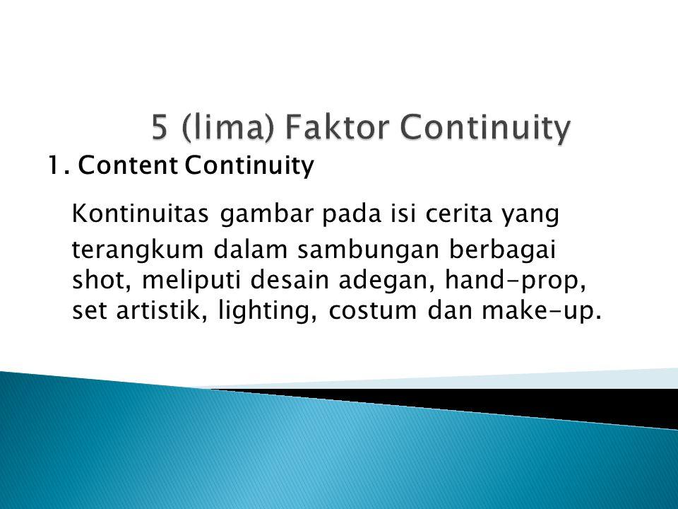 1. Content Continuity Kontinuitas gambar pada isi cerita yang terangkum dalam sambungan berbagai shot, meliputi desain adegan, hand-prop, set artistik