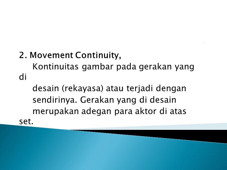 2. Movement Continuity, Kontinuitas gambar pada gerakan yang di desain (rekayasa) atau terjadi dengan sendirinya. Gerakan yang di desain merupakan ade
