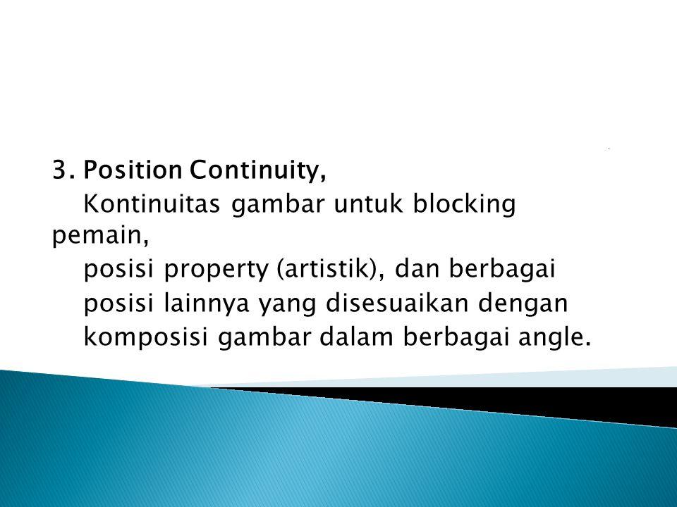 3. Position Continuity, Kontinuitas gambar untuk blocking pemain, posisi property (artistik), dan berbagai posisi lainnya yang disesuaikan dengan komp