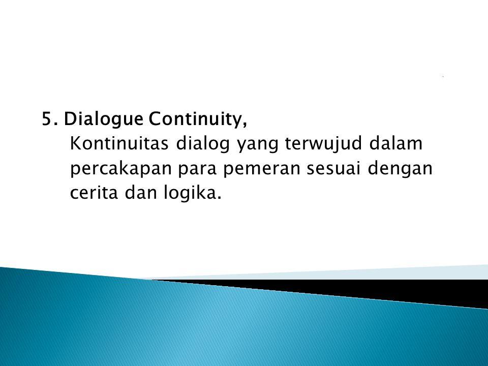 5. Dialogue Continuity, Kontinuitas dialog yang terwujud dalam percakapan para pemeran sesuai dengan cerita dan logika.