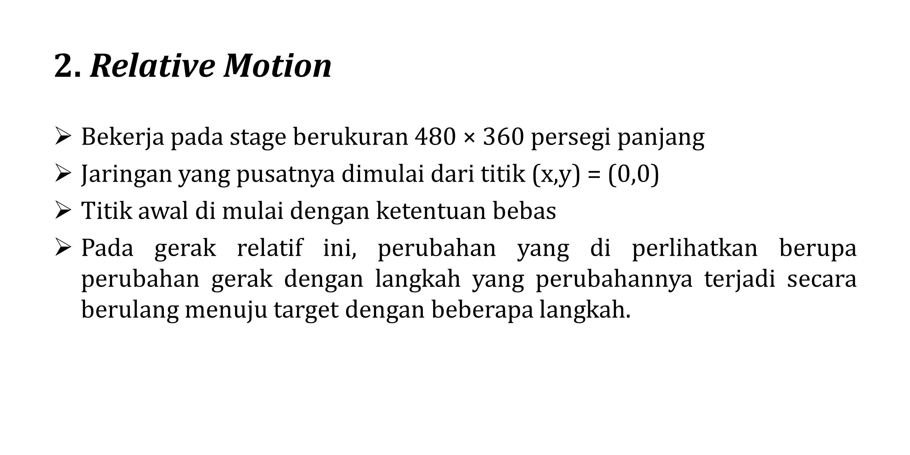 2. Relative Motion  Bekerja pada stage berukuran 480 × 360 persegi panjang  Jaringan yang pusatnya dimulai dari titik (x,y) = (0,0)  Titik awal di