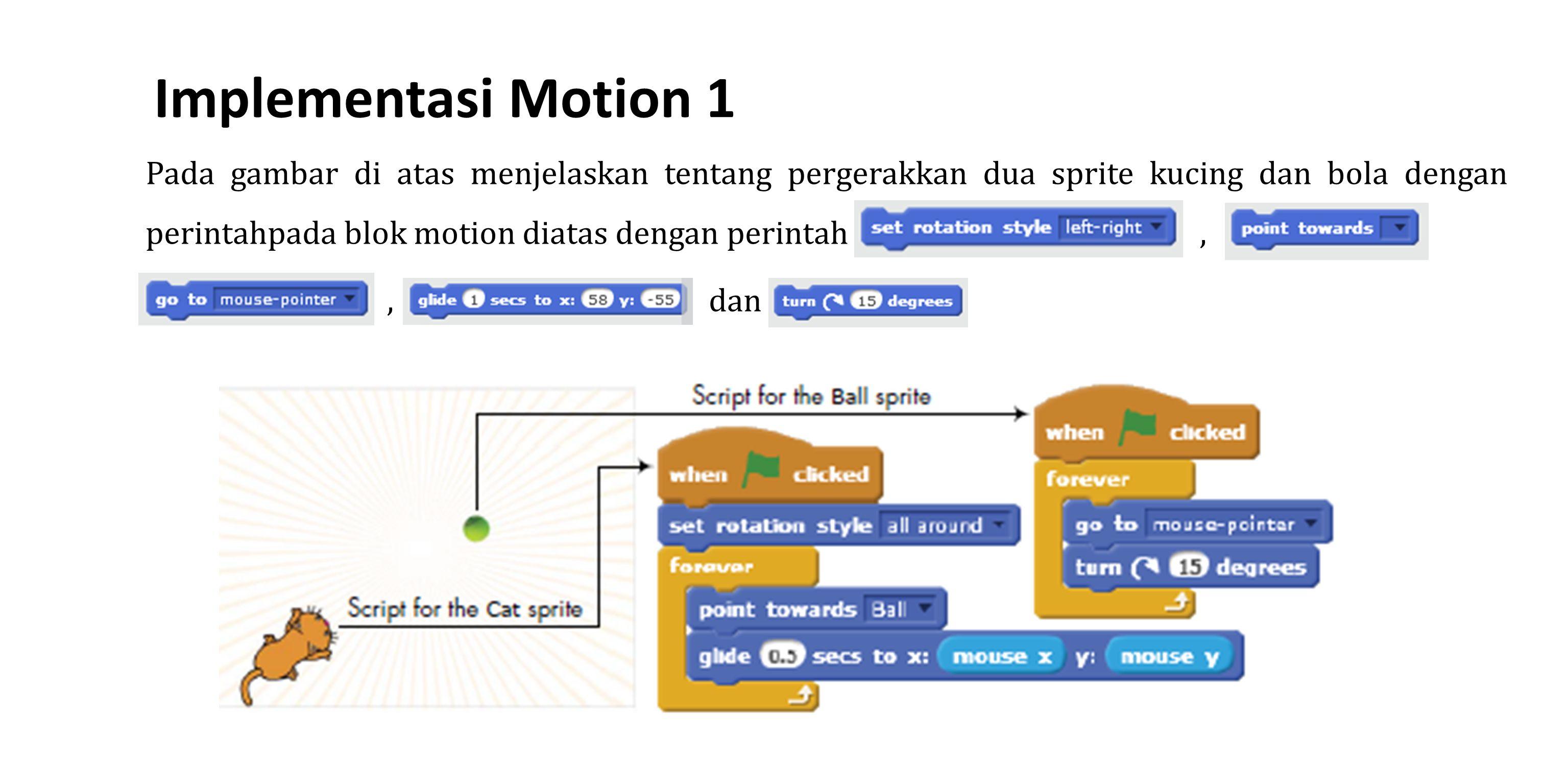 Implementasi Motion 1 Pada gambar di atas menjelaskan tentang pergerakkan dua sprite kucing dan bola dengan perintahpada blok motion diatas dengan per
