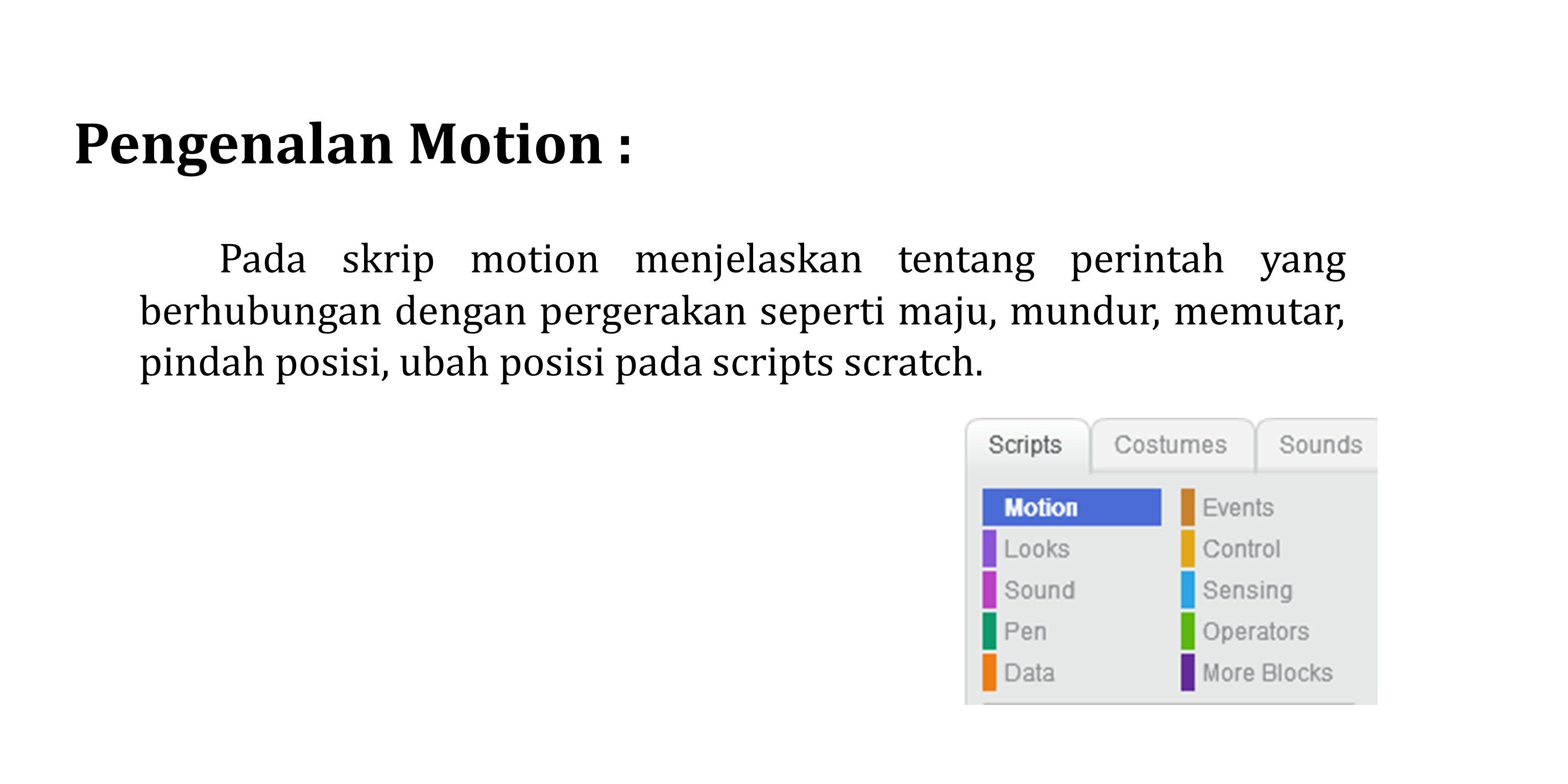 Pengenalan Motion : Pada skrip motion menjelaskan tentang perintah yang berhubungan dengan pergerakan seperti maju, mundur, memutar, pindah posisi, ub
