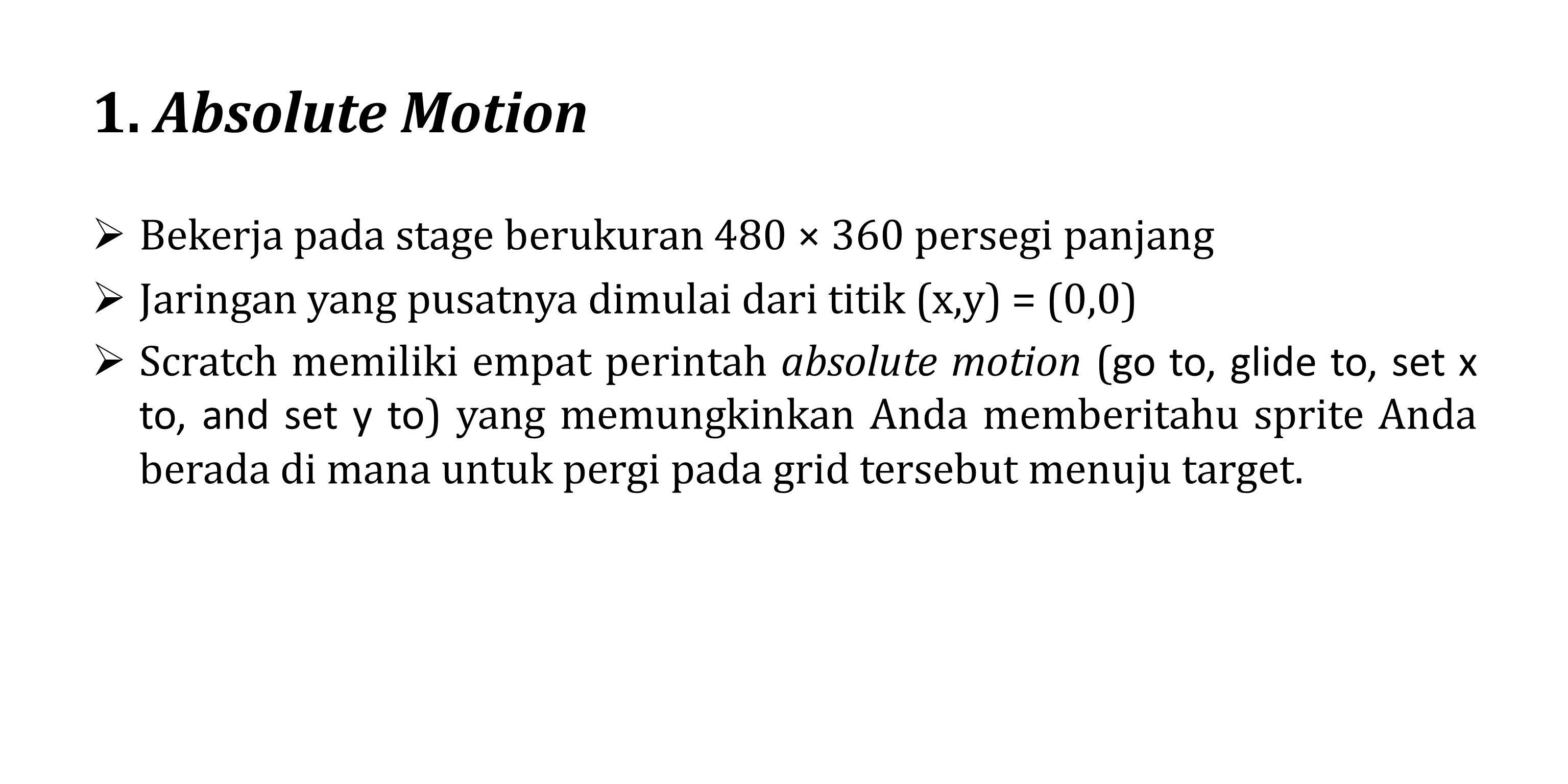 1. Absolute Motion  Bekerja pada stage berukuran 480 × 360 persegi panjang  Jaringan yang pusatnya dimulai dari titik (x,y) = (0,0)  Scratch memili