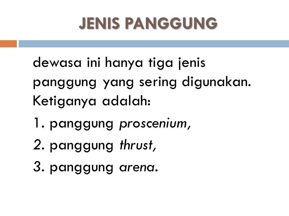 JENIS PANGGUNG dewasa ini hanya tiga jenis panggung yang sering digunakan. Ketiganya adalah: 1. panggung proscenium, 2. panggung thrust, 3. panggung a