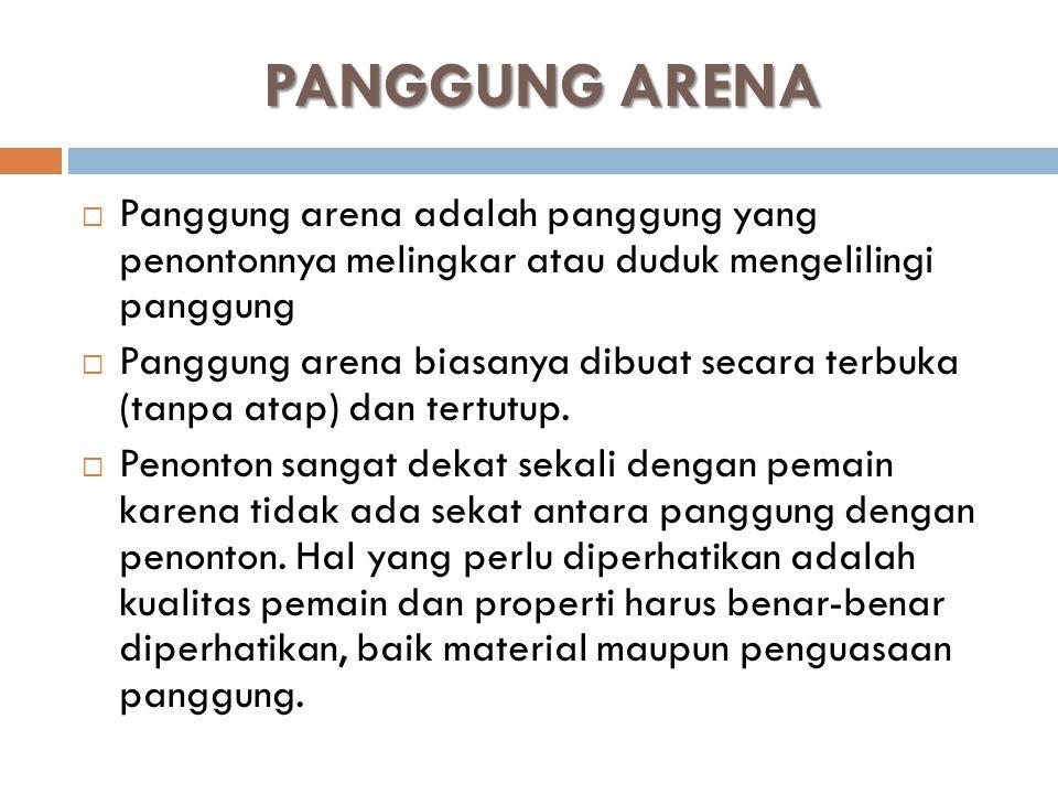 PANGGUNG ARENA  Panggung arena adalah panggung yang penontonnya melingkar atau duduk mengelilingi panggung  Panggung arena biasanya dibuat secara te