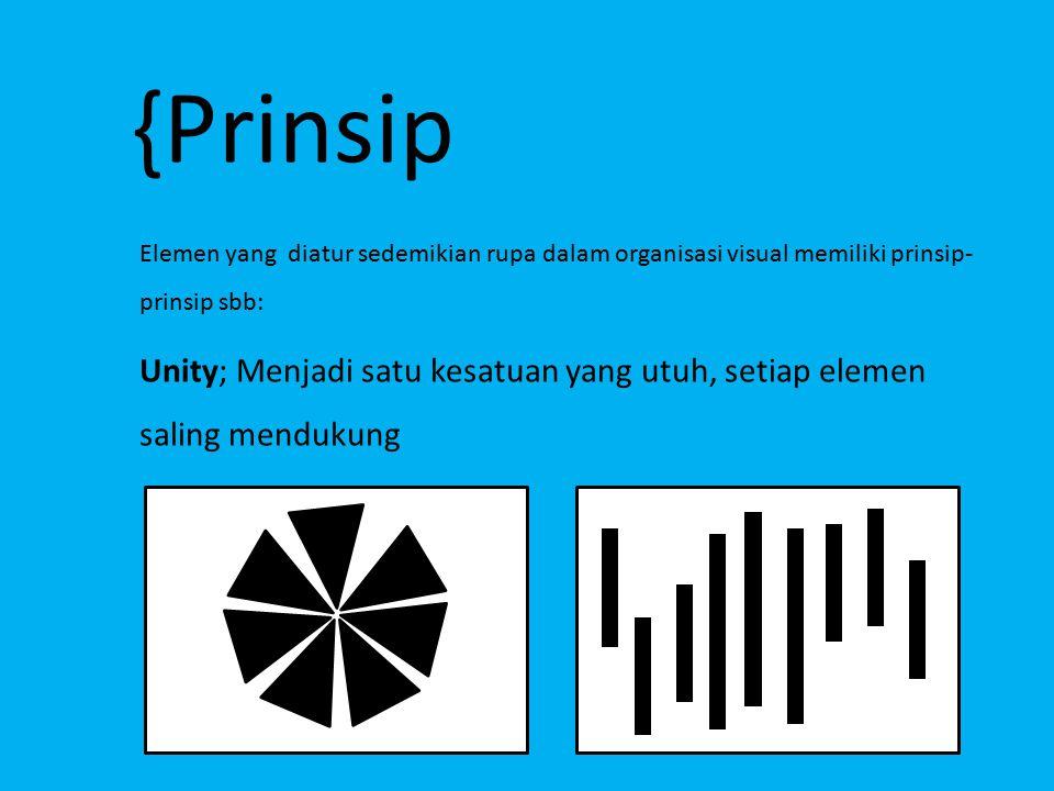 Elemen yang diatur sedemikian rupa dalam organisasi visual memiliki prinsip- prinsip sbb: {Prinsip Unity; Menjadi satu kesatuan yang utuh, setiap elem