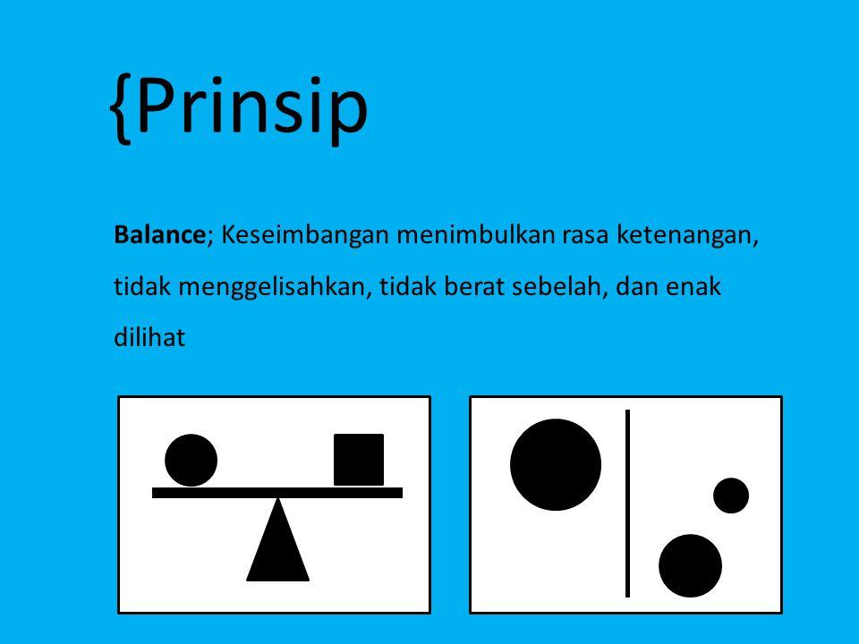 {Prinsip Balance; Keseimbangan menimbulkan rasa ketenangan, tidak menggelisahkan, tidak berat sebelah, dan enak dilihat