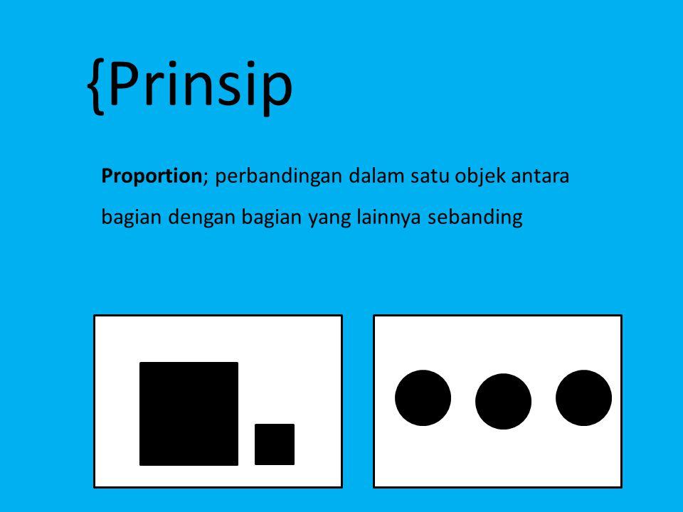 {Prinsip Proportion; perbandingan dalam satu objek antara bagian dengan bagian yang lainnya sebanding