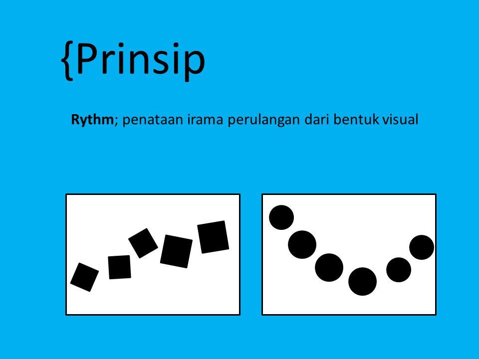 {Prinsip Rythm; penataan irama perulangan dari bentuk visual