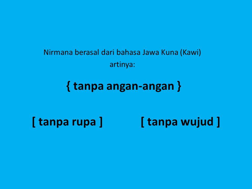 Nirmana berasal dari bahasa Jawa Kuna (Kawi) artinya: { tanpa angan-angan } [ tanpa rupa ][ tanpa wujud ]
