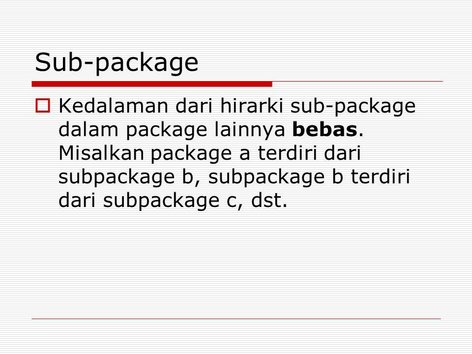  Kedalaman dari hirarki sub-package dalam package lainnya bebas.