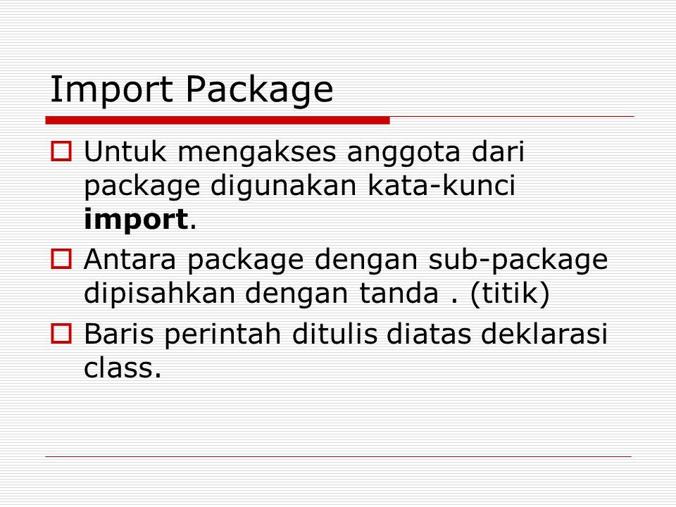 Import Package  Untuk mengakses anggota dari package digunakan kata-kunci import.