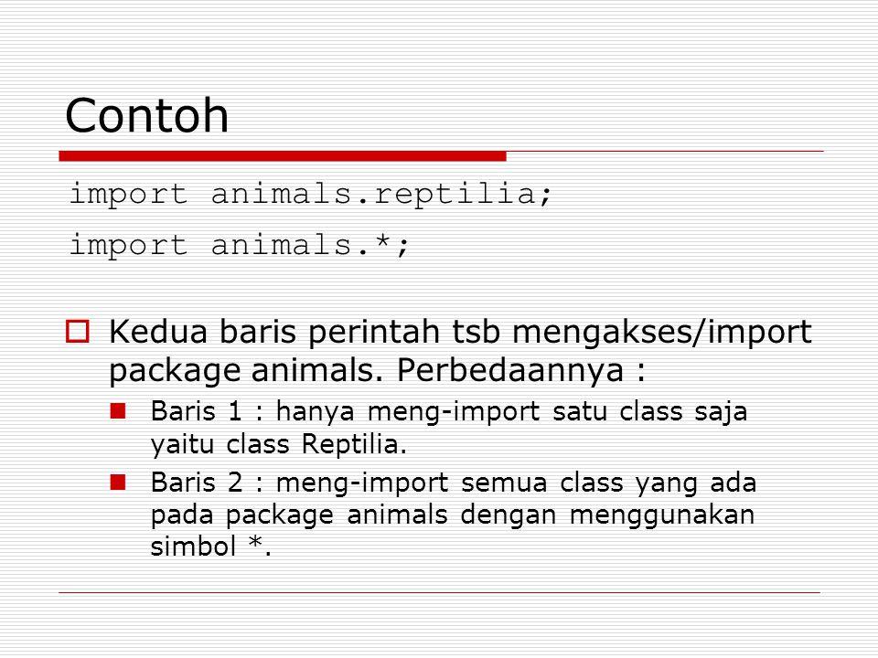 Contoh  Kedua baris perintah tsb mengakses/import package animals.