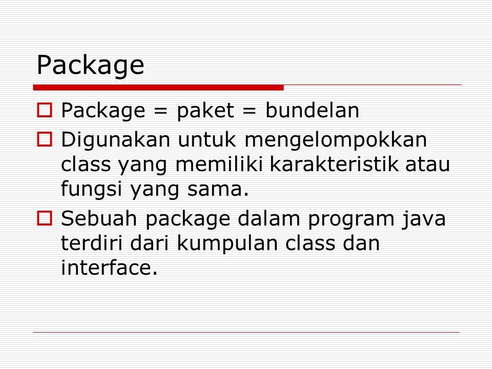 Package  Package = paket = bundelan  Digunakan untuk mengelompokkan class yang memiliki karakteristik atau fungsi yang sama.