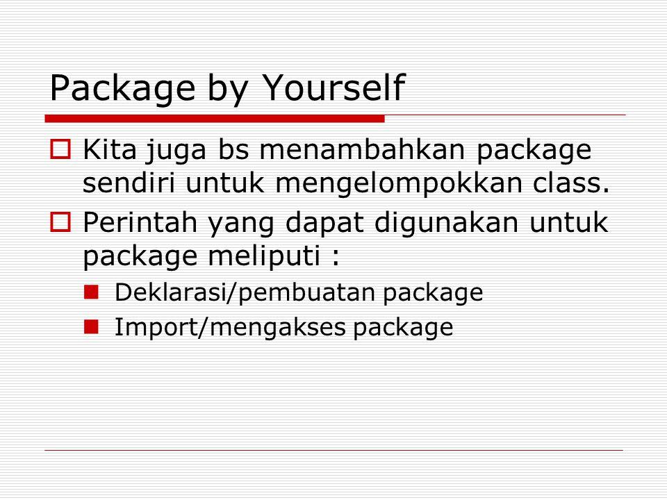 Package by Yourself  Kita juga bs menambahkan package sendiri untuk mengelompokkan class.