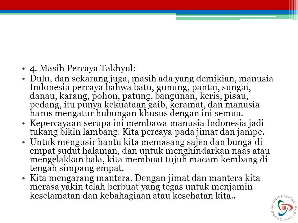 4. Masih Percaya Takhyul: Dulu, dan sekarang juga, masih ada yang demikian, manusia Indonesia percaya bahwa batu, gunung, pantai, sungai, danau, karan