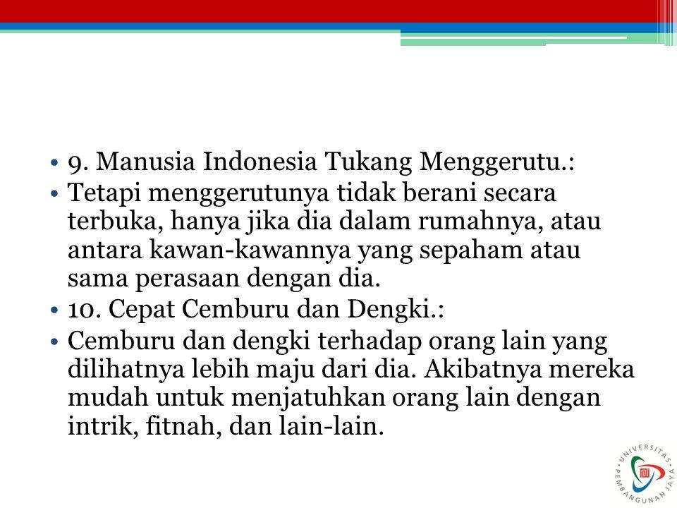 9. Manusia Indonesia Tukang Menggerutu.: Tetapi menggerutunya tidak berani secara terbuka, hanya jika dia dalam rumahnya, atau antara kawan-kawannya y