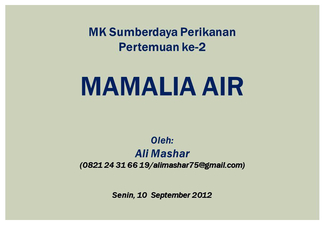 MK Sumberdaya Perikanan Pertemuan ke-2 MAMALIA AIR Oleh: Ali Mashar (0821 24 31 66 19/alimashar75@gmail.com) Senin, 10 September 2012