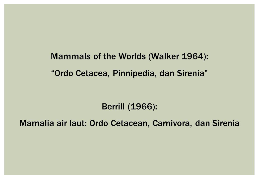 "Mammals of the Worlds (Walker 1964): ""Ordo Cetacea, Pinnipedia, dan Sirenia"" Berrill (1966): Mamalia air laut: Ordo Cetacean, Carnivora, dan Sirenia"