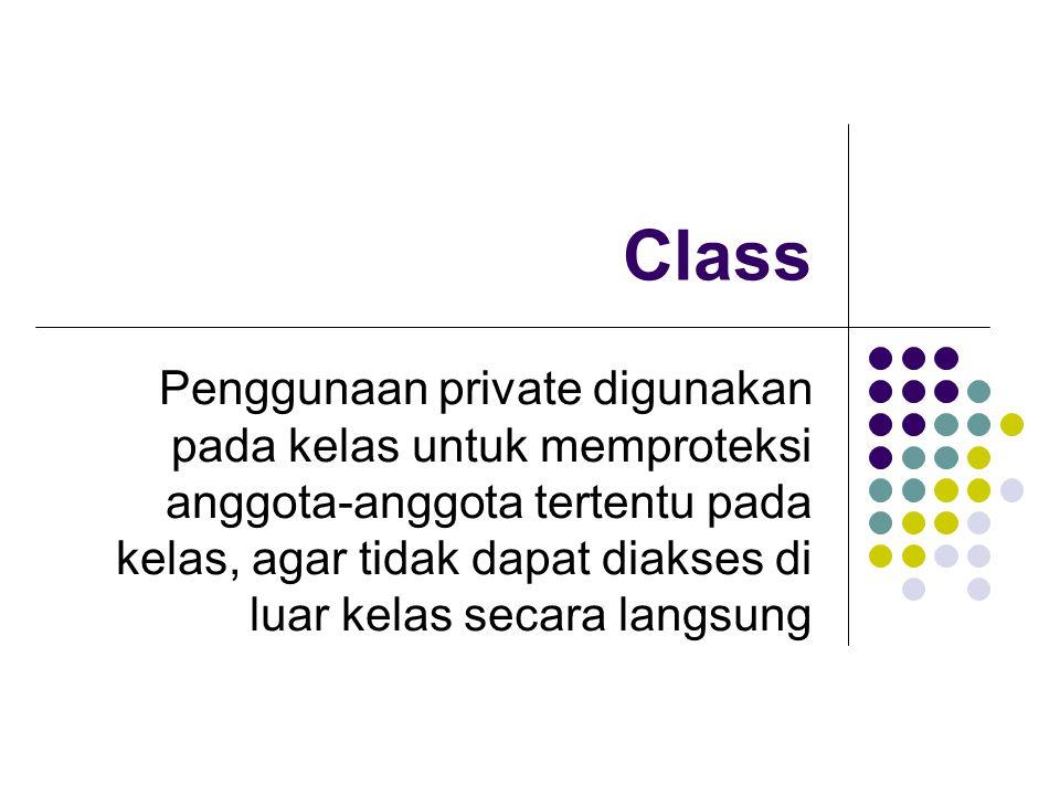 Class Penggunaan private digunakan pada kelas untuk memproteksi anggota-anggota tertentu pada kelas, agar tidak dapat diakses di luar kelas secara langsung