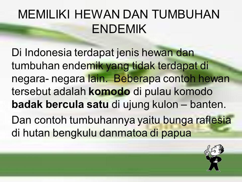 MEMILIKI TUMBUHAN (FLORA) BERTIPE MALESIANA Malesiana merupakan suatu kawasan botani dunia yang meliputi Indonesia, Malaysia, Filipina, Papua nugini,