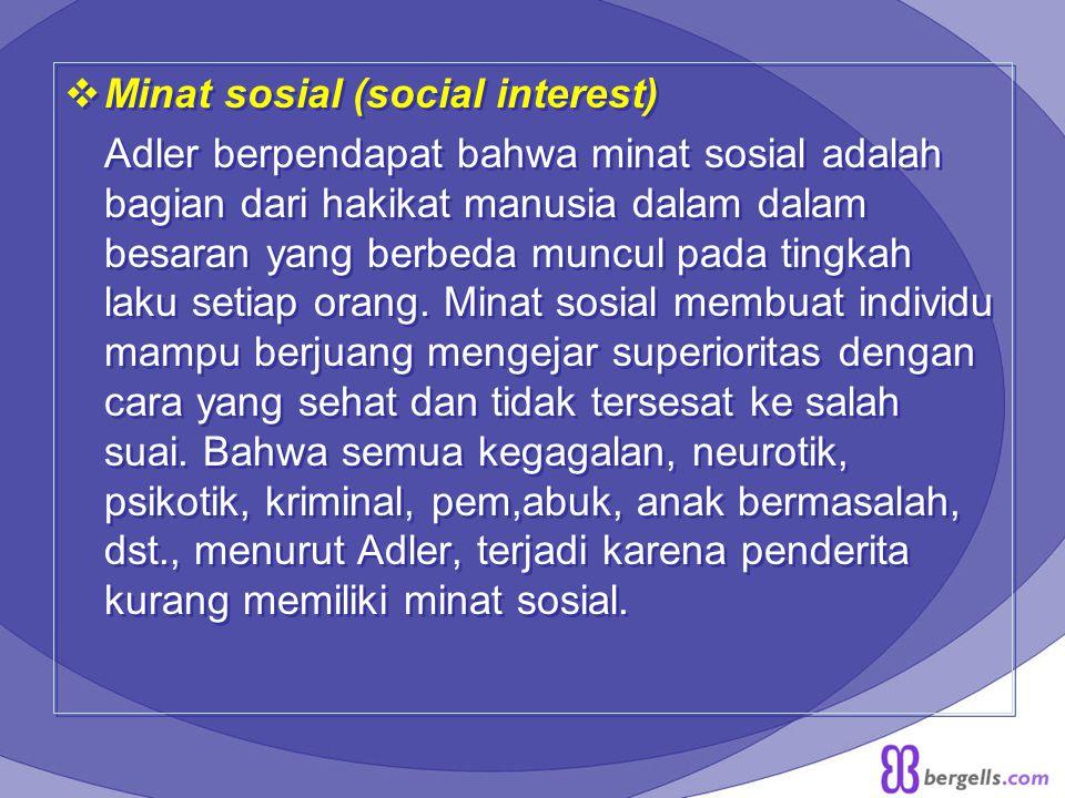  Minat sosial (social interest) Adler berpendapat bahwa minat sosial adalah bagian dari hakikat manusia dalam dalam besaran yang berbeda muncul pada