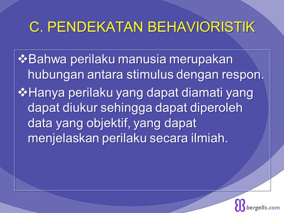 C. PENDEKATAN BEHAVIORISTIK  Bahwa perilaku manusia merupakan hubungan antara stimulus dengan respon.  Hanya perilaku yang dapat diamati yang dapat