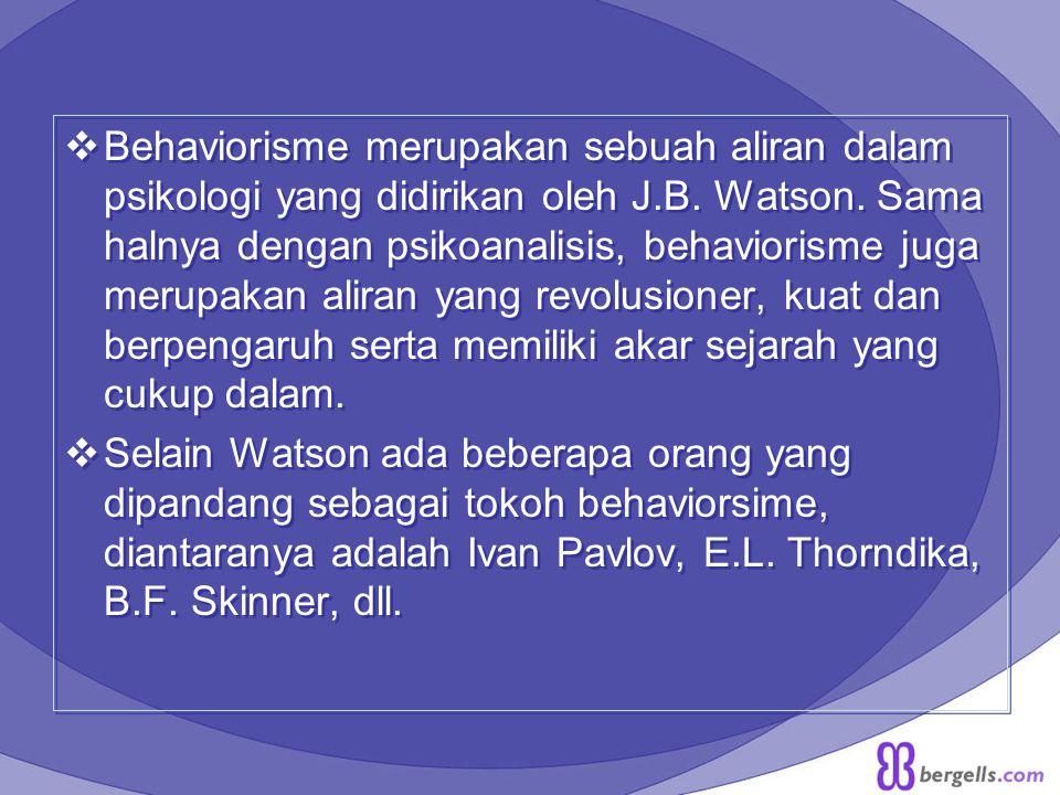  Behaviorisme merupakan sebuah aliran dalam psikologi yang didirikan oleh J.B.