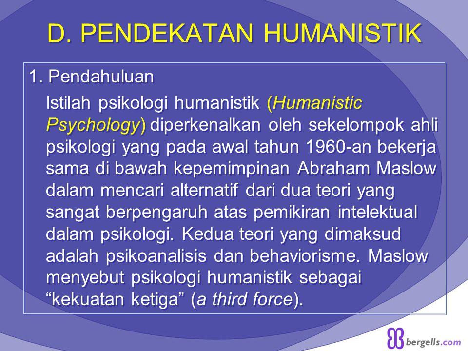 D. PENDEKATAN HUMANISTIK 1. Pendahuluan Istilah psikologi humanistik (Humanistic Psychology) diperkenalkan oleh sekelompok ahli psikologi yang pada aw