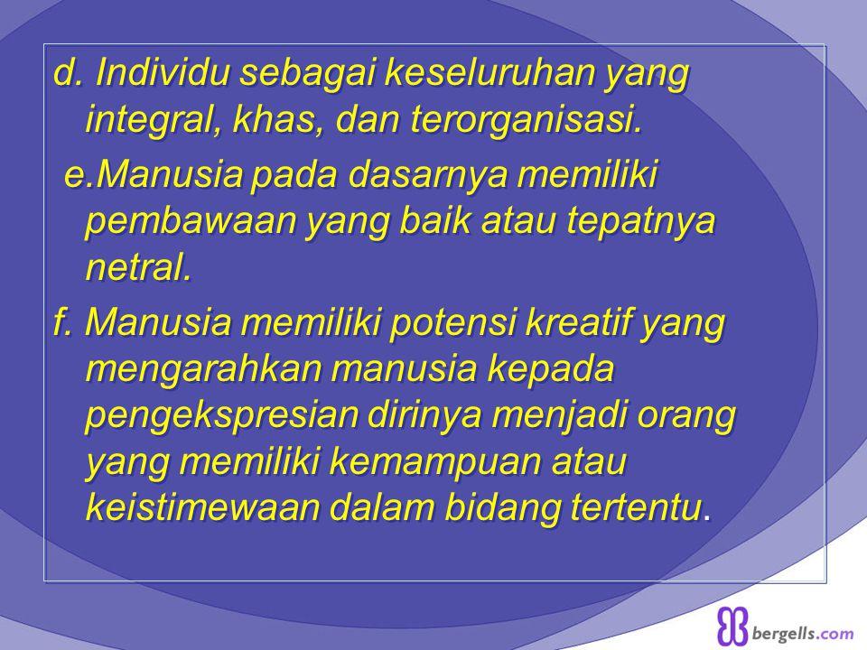 d.Individu sebagai keseluruhan yang integral, khas, dan terorganisasi.