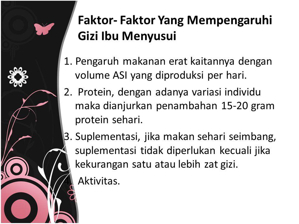 Faktor- Faktor Yang Mempengaruhi Gizi Ibu Menyusui 1. Pengaruh makanan erat kaitannya dengan volume ASI yang diproduksi per hari. 2. Protein, dengan a