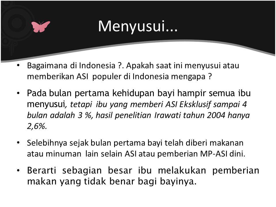 Menyusui... Bagaimana di Indonesia ?. Apakah saat ini menyusui atau memberikan ASI populer di Indonesia mengapa ? Pada bulan pertama kehidupan bayi ha