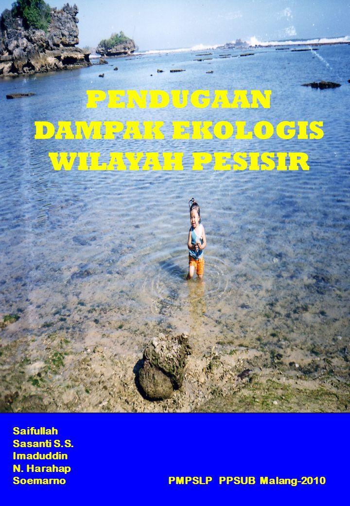 Saifullah Sasanti S.S. Imaduddin N. Harahap Soemarno PMPSLP PPSUB Malang-2010 PENDUGAAN DAMPAK EKOLOGIS WILAYAH PESISIR