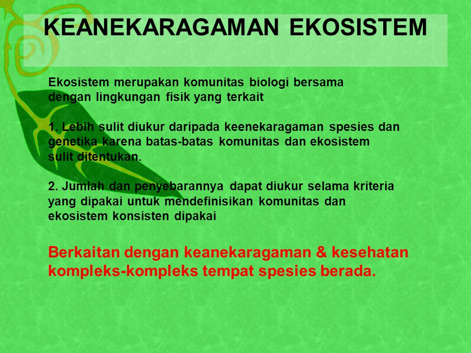 KEANEKARAGAMAN EKOSISTEM Ekosistem merupakan komunitas biologi bersama dengan lingkungan fisik yang terkait 1.