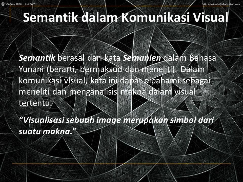 Semantik dalam Komunikasi Visual Semantik berasal dari kata Semanien dalam Bahasa Yunani (berarti, bermaksud dan meneliti).