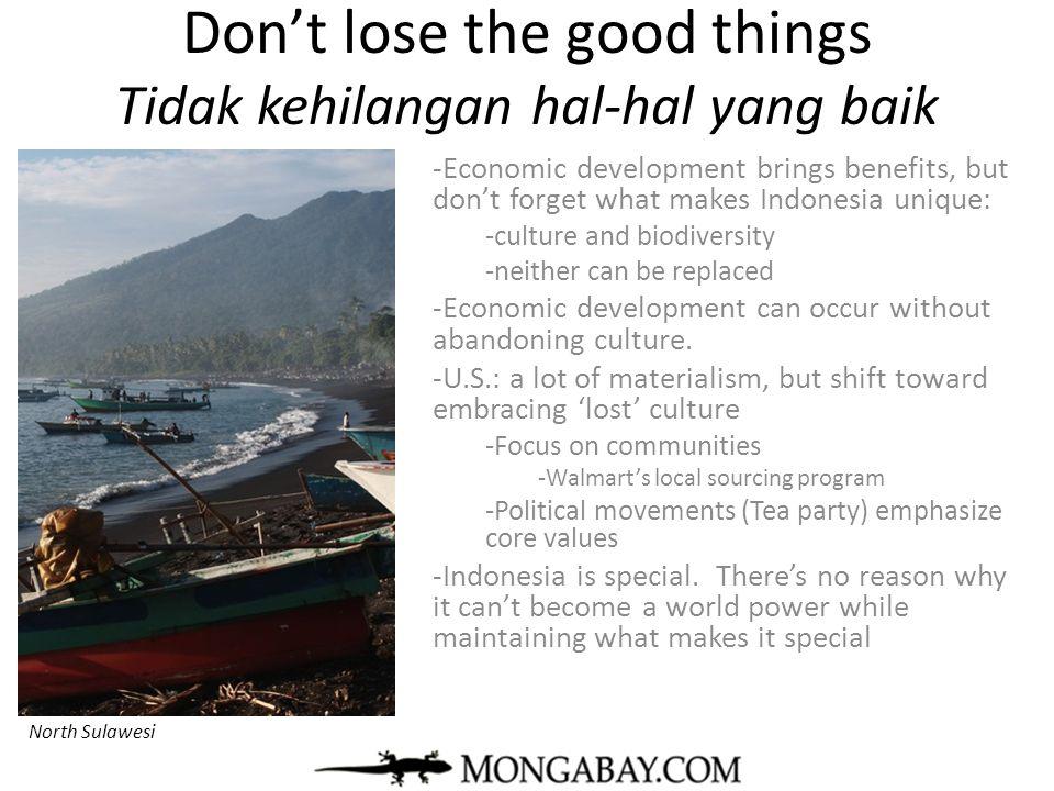 Don't lose the good things Tidak kehilangan hal-hal yang baik -Economic development brings benefits, but don't forget what makes Indonesia unique: -cu