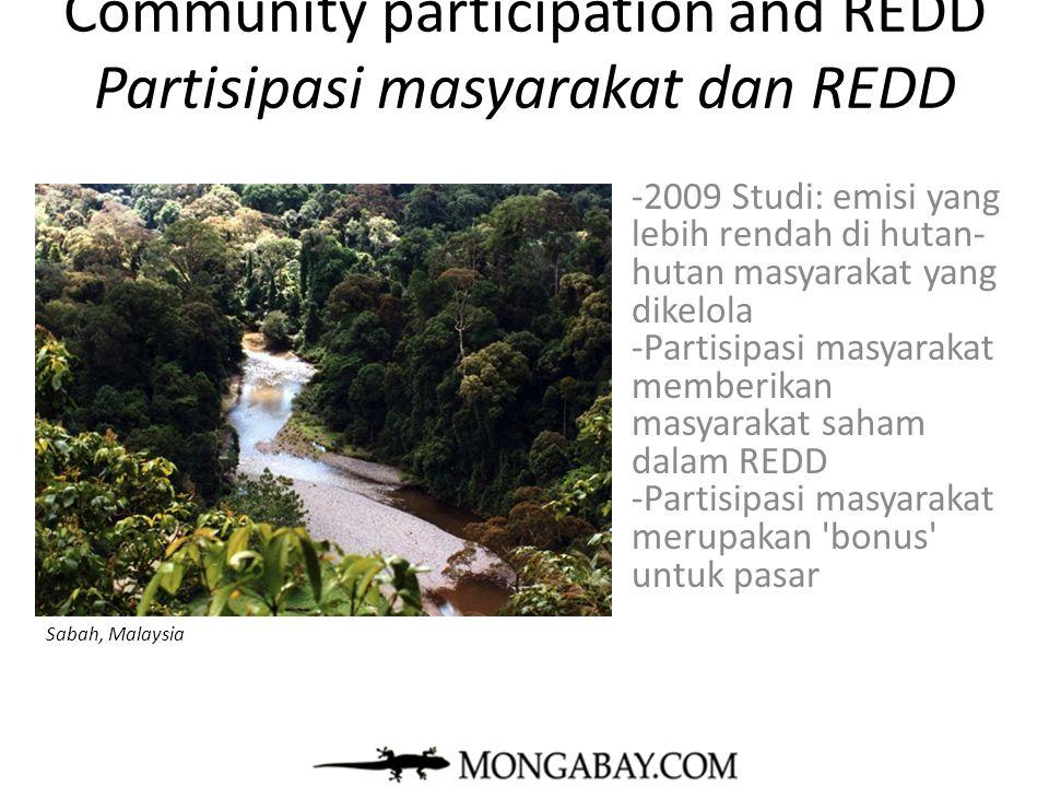Community participation and REDD Partisipasi masyarakat dan REDD -2009 Studi: emisi yang lebih rendah di hutan- hutan masyarakat yang dikelola -Partis