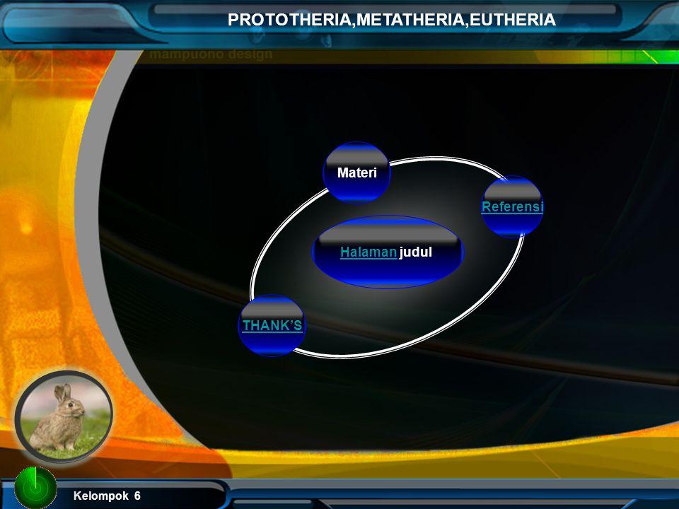Kelompok 6 PROTOTHERIA,METATHERIA,EUTHERIA Prototheria, Metatheria, Eutheria KELOMPOK 6 VIVIAN PUJI Y(11320002) NOVIANA MEGA R(11320007) RATRI AYUNING