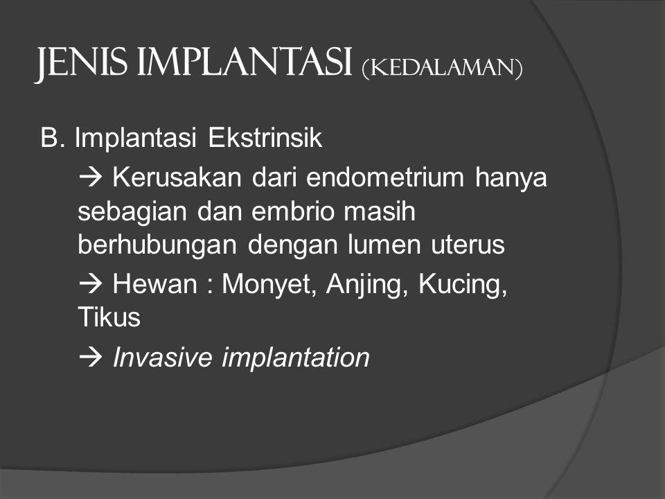 Jenis implantasi (kedalaman) B. Implantasi Ekstrinsik  Kerusakan dari endometrium hanya sebagian dan embrio masih berhubungan dengan lumen uterus  H