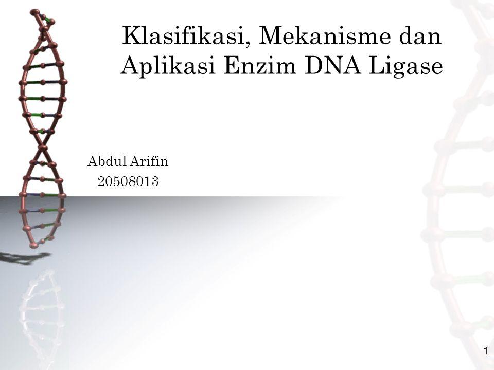 1 Klasifikasi, Mekanisme dan Aplikasi Enzim DNA Ligase Abdul Arifin 20508013