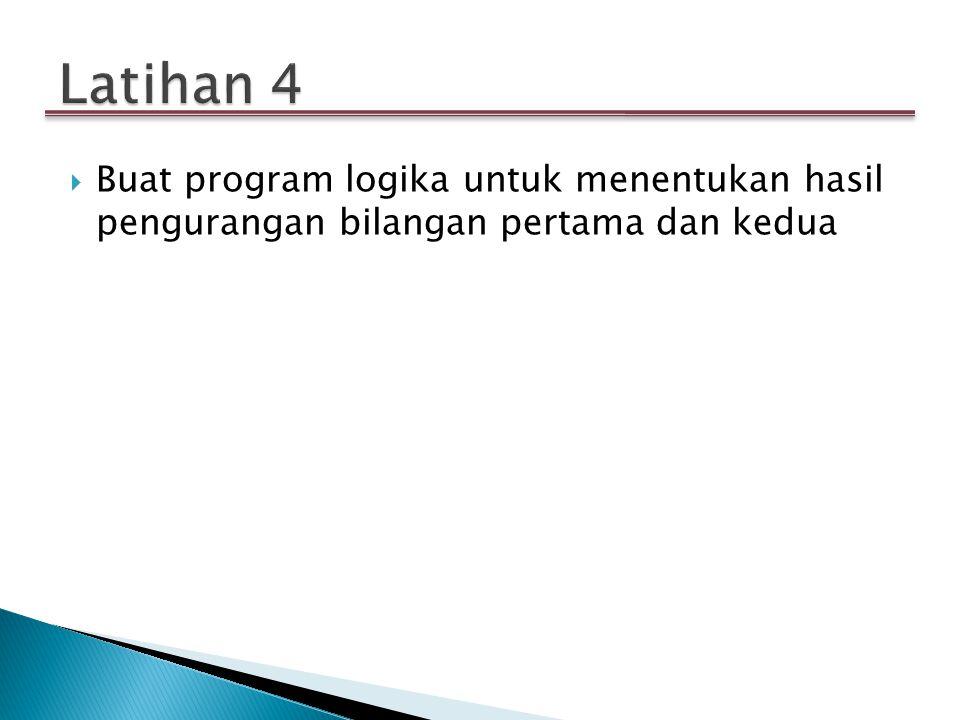  Buat program logika untuk menentukan hasil pengurangan bilangan pertama dan kedua