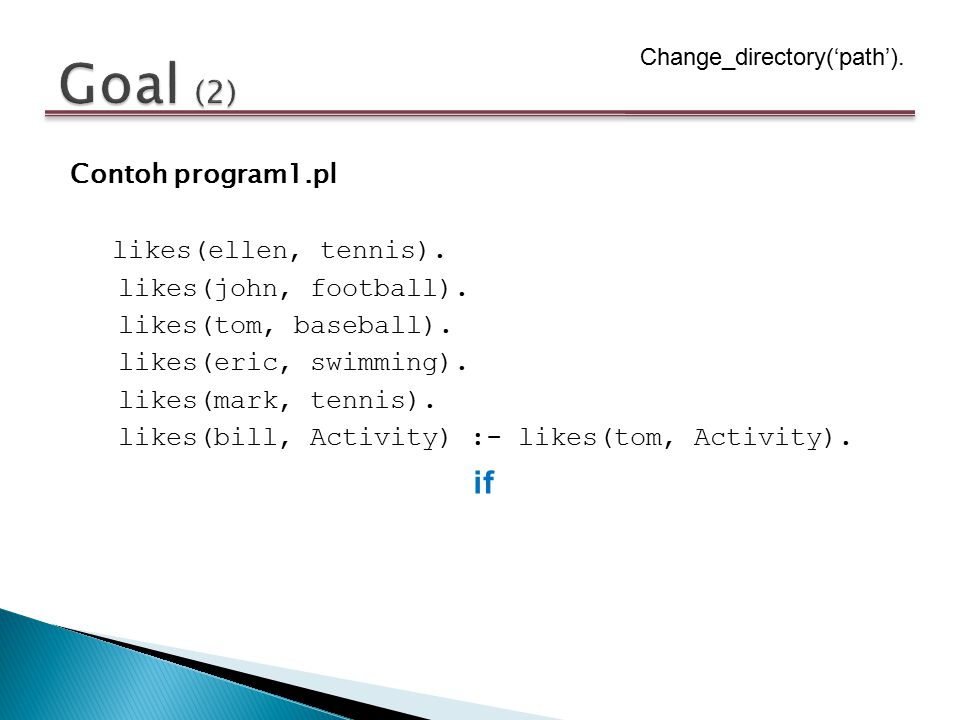 Contoh program1.pl likes(ellen, tennis). likes(john, football). likes(tom, baseball). likes(eric, swimming). likes(mark, tennis). likes(bill, Activity